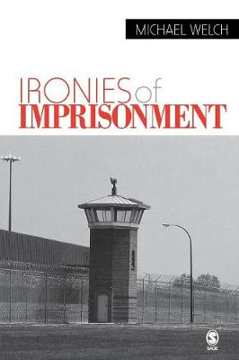 Ironies of Imprisonment by Michael F. Welch