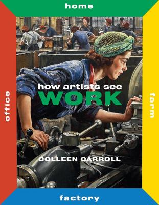 How Artists See Work: Second Edition by Colleen Carroll