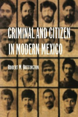 Criminal and Citizen in Modern Mexico by Robert M. Buffington