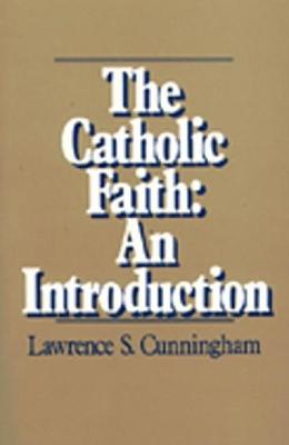 Catholic Faith by Lawrence S. Cunningham