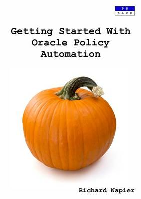Getting Started with Oracle Policy Automation by Richard Napier