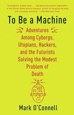 To Be a Machine by Mark O'Connell