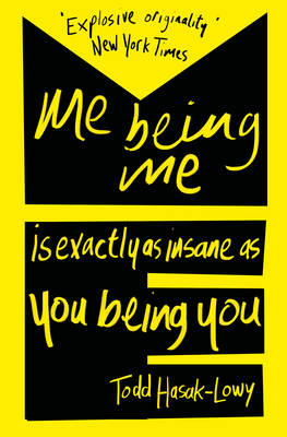 Me Being Me Is Exactly as Insane as You Being You by Todd Hasak-Lowy
