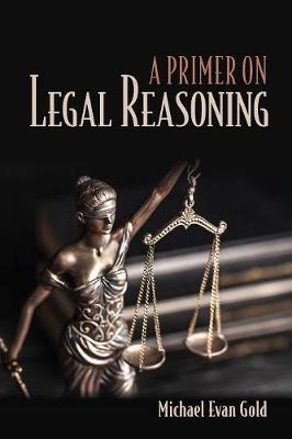 A Primer on Legal Reasoning by Michael Evan Gold