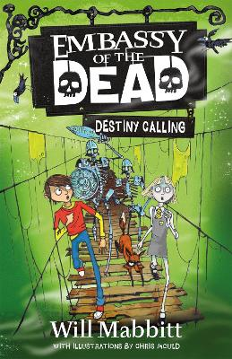 Embassy of the Dead: Destiny Calling: Book 3 by Will Mabbitt