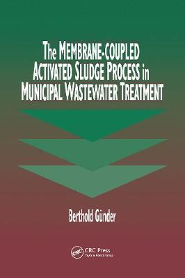The Membrane Coupled Activated Sludge Process in Municipal Wastewater Treatment by Berthold Guender