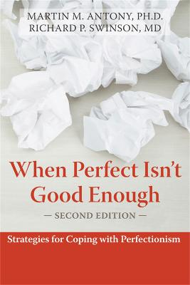 When Perfect Isn't Good Enough by Martin M. Antony