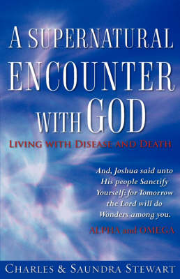 A Supernatural Encounter with God by Charles Stewart