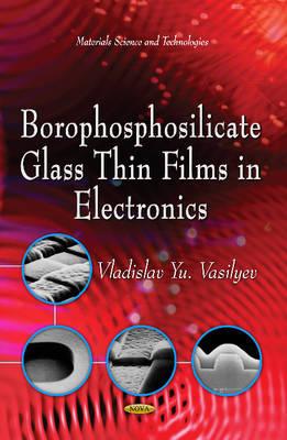 Borophosphosilicate Glass Thin Films in Electronics by Vladislav Yu Vasilyev