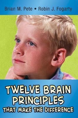 Twelve Brain Principles That Make the Difference by Brian M. Pete