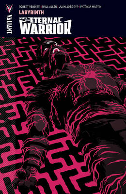 Wrath of the Eternal Warrior Volume 2: Labyrinth by Robert Venditti