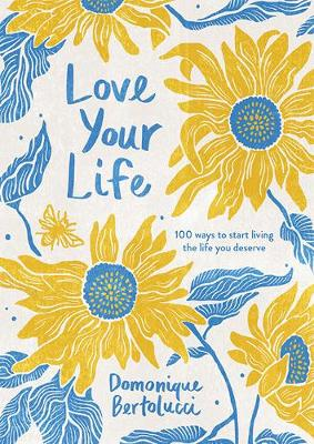 Love Your Life: 100 Ways to Start Living the Life You Deserve book