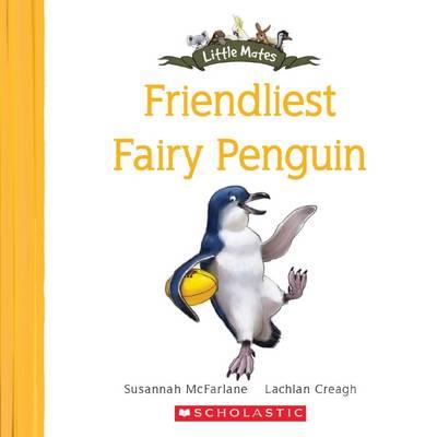 Little Mates: #6 Friendliest Fairy Penguin by Susannah McFarlane