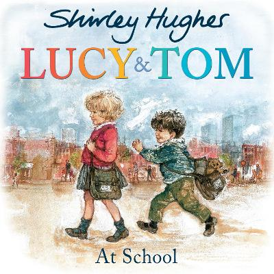 Lucy and Tom at School by Shirley Hughes
