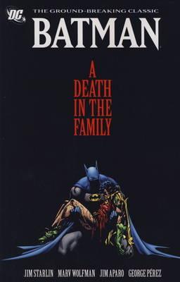 Batman A Death in the Family. Jim Starlin, Marv Wolfman, George Perez Death in the Family by Jim Starlin