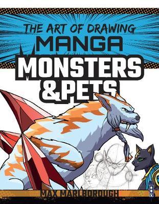 The Art of Drawing Manga: Monsters & Pets by Max Marlborough
