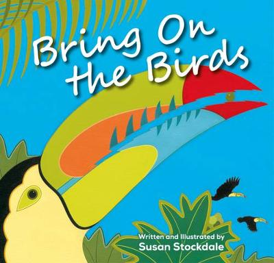 Bring On the Birds by Susan Stockdale