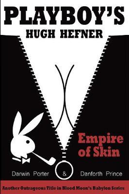 Playboy's Hugh Hefner: Empire of Skin by Darwin Porter