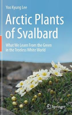 Arctic Plants of Svalbard: What We Learn From the Green in the Treeless White World by Yoo Kyung Lee