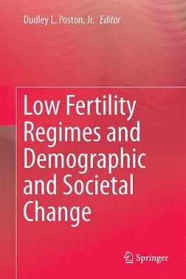 Low Fertility Regimes and Demographic and Societal Change by Dudley L. Poston, Jr.