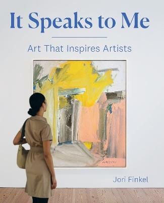 It Speaks to Me: Art That Inspires Artists by Jori Finkel