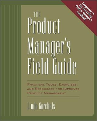 The Product Manager's Field Guide by Linda Gorchels