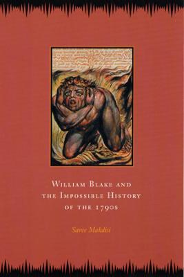 William Blake and the Impossible History of the 1790s by Saree Makdisi