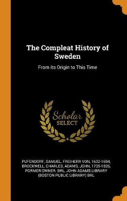 The Compleat History of Sweden: From Its Origin to This Time by Samuel Pufendorf