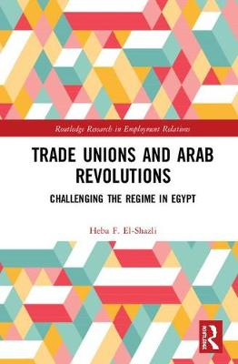 Trade Unions and Arab Revolutions: Challenging the Regime in Egypt book