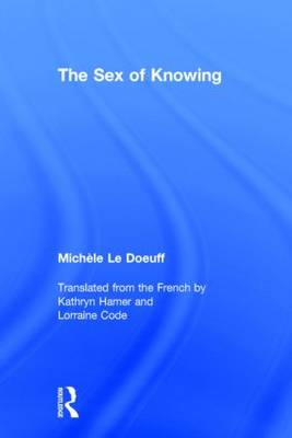 The Sex of Knowing by Michele Le Doeuff