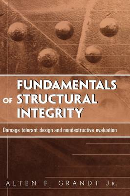 Fundamentals of Structural Integrity by Alten F. Grandt