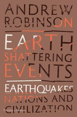 Earth-Shattering Events: Earthquakes, Nations and Civilization by Andrew Robinson