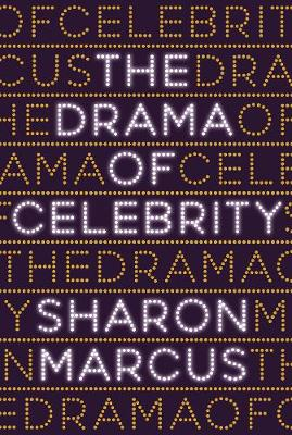 The Drama of Celebrity by Sharon Marcus