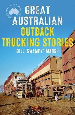 Great Australian Outback Trucking Stories by Bill Marsh