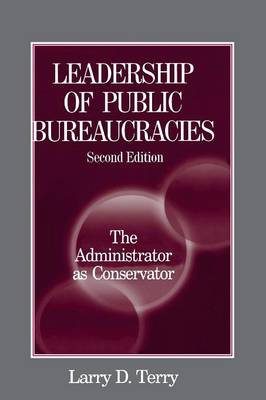 Leadership of Public Bureaucracies by Larry D. Terry