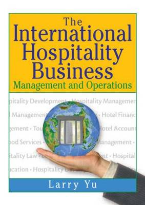 The International Hospitality Business by Lawrence Yu
