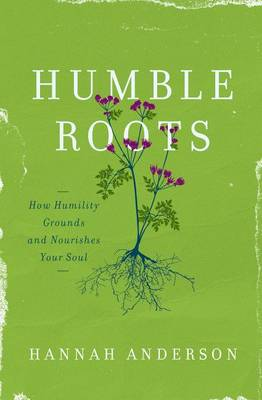 Humble Roots by Hannah Anderson