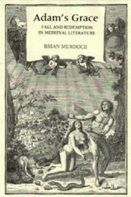 Adam's Grace: Fall and Redemption in Medieval Literature by Brian Murdoch