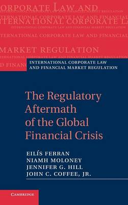 The Regulatory Aftermath of the Global Financial Crisis by Eilis Ferran