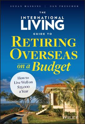 The International Living Guide to Retiring Overseas on a Budget by Suzan Haskins