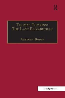 Thomas Tomkins: The Last Elizabethan by Anthony Boden