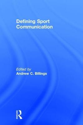 Defining Sport Communication by Andrew C. Billings