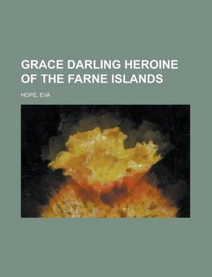 Grace Darling Heroine of the Farne Islands by Eva Hope