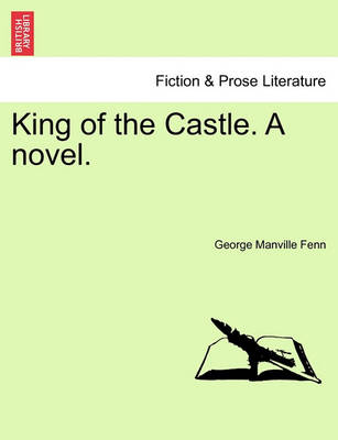 King of the Castle. a Novel. by George Manville Fenn