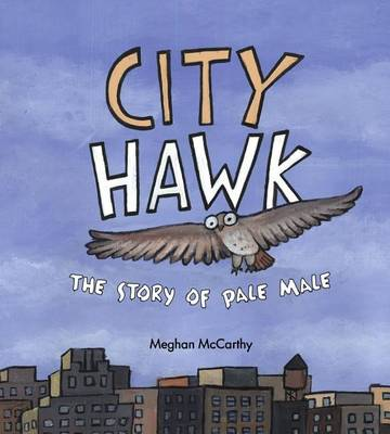 City Hawk: The Story of Pale Male by Meghan McCarthy