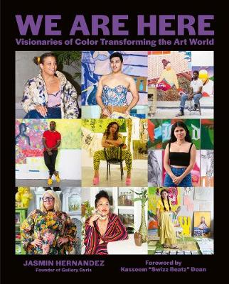 We Are Here: Visionaries of Color Transforming the Art World book