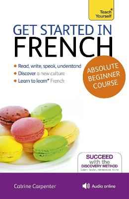 Get Started in French Absolute Beginner Course: (Book and audio support) by Catrine Carpenter