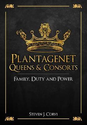 Plantagenet Queens & Consorts by Dr Steven J. Corvi