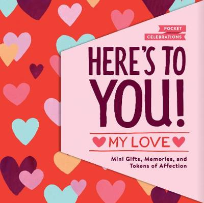 Here's to You My Love: Mini Gifts, Memories, and Tokens of Affection by Lucy Mail