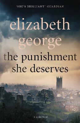 The The Punishment She Deserves: An Inspector Lynley Novel: 17 by Elizabeth George